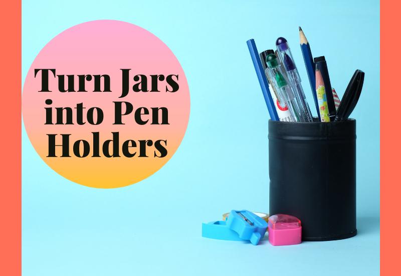Jars into Pen Holders