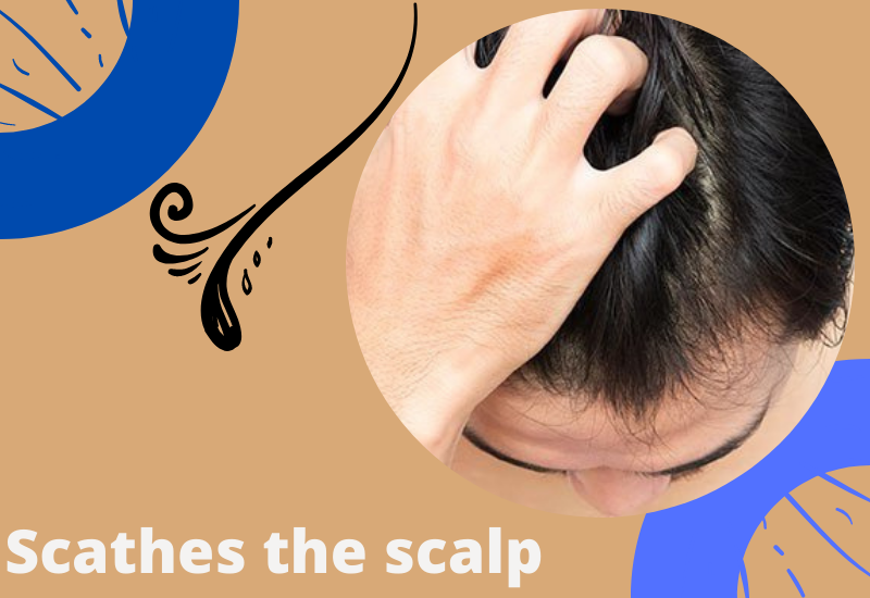 Scathes the scalp