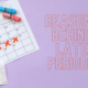 Reasons Behind Late Periods