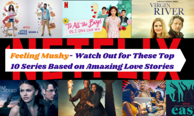 Feeling Mushy- Watch Out for These Top 10 Series Based on Amazing Love Stories