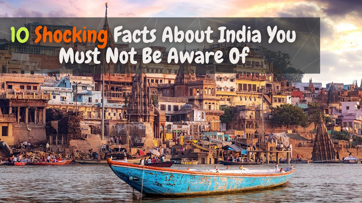 10 Shocking Facts About India You Must Not Be Aware Of