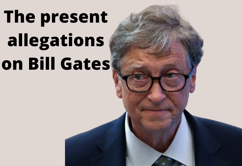 The present allegations on Bill Gates