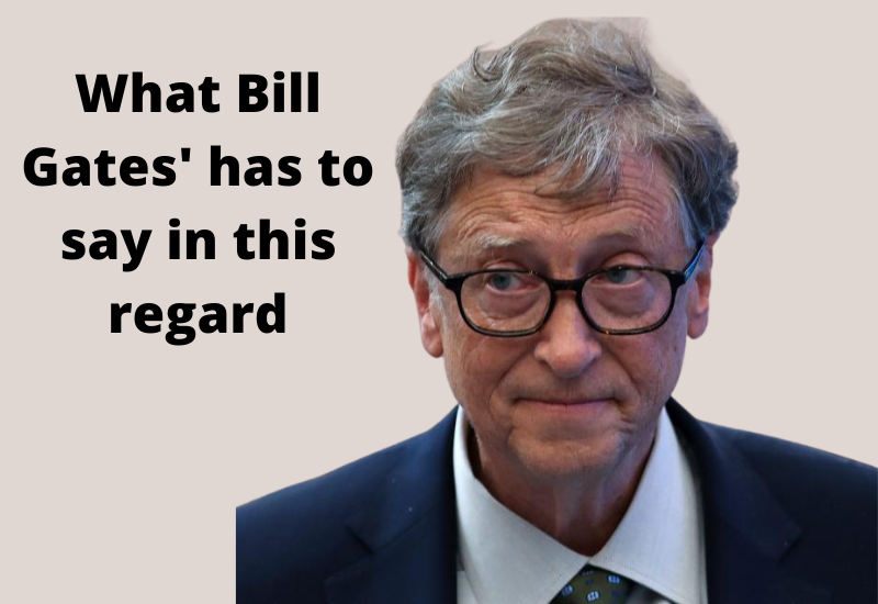 What Bill Gates' has to say in this regard