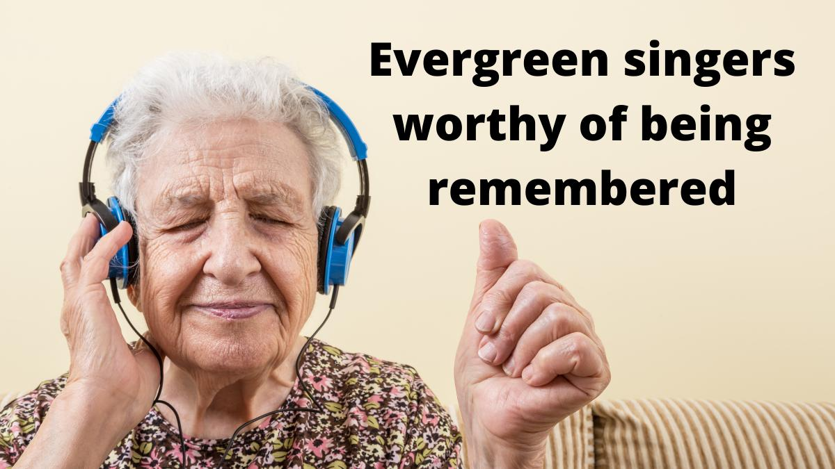 Evergreen singers worthy of being remembered