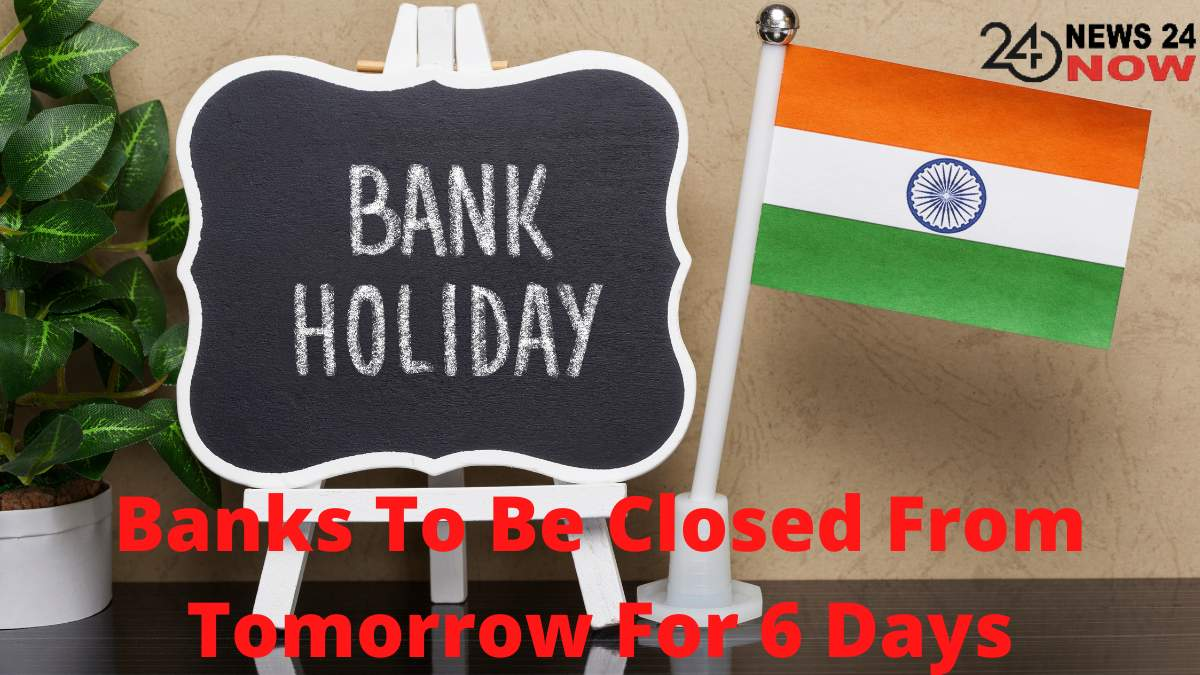 Banks To Be Closed From Tomorrow For 6 Days
