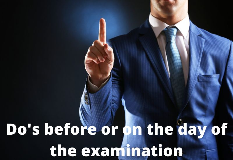Do's before or on the day of the examination