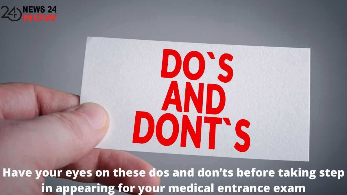 Have your eyes on these dos and don'ts before taking step in appearing for your medical entrance exam