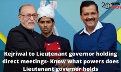 Kejriwal to Lieutenant governor holding direct meetings- Know what powers does Lieutenant governor holds
