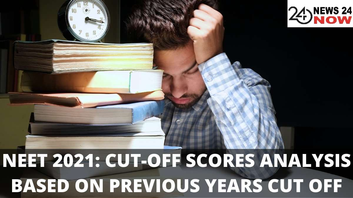 NEET 2021 CUT-OFF SCORES ANALYSIS BASED ON PREVIOUS YEARS CUT OFF