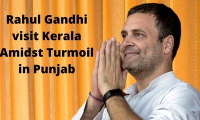 Rahul Gandhi visit Kerala Amidst Turmoil in Punjab