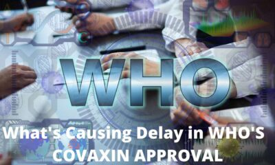 What's Causing Delay in WHO'S COVAXIN APPROVAL